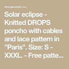 "Solar eclipse - Knitted DROPS poncho with cables and lace pattern in ""Paris"". Size: S - XXXL. - Free pattern by DROPS Design"