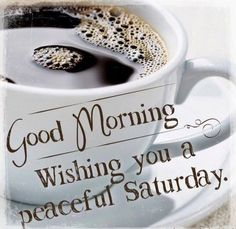 Good Morning Wishing You A Peaceful Saturday