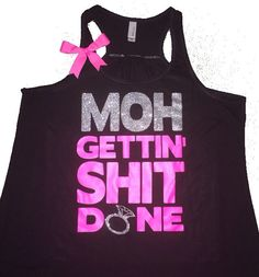 Maid Of Honor Tank - I want. lol it doesn't have to say sh*t I'm fine with the word crap ;) Carolynn and Sarina all the way...