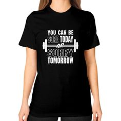 Now avaiable on our store: You Can Be Sore T... Check it out here! http://ashoppingz.com/products/you-can-be-sore-today-or-sorry-tomorrow-womens-unisex-t-shirt?utm_campaign=social_autopilot&utm_source=pin&utm_medium=pin