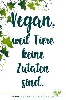 """""""Vegan, weil Tiere keine Zutaten sind."""" - diesen Spruch kennen bestimmt viele Veganer. Willst du mehr Sprüche & Zitate zum Thema Veganismus, dann folge """"Vegan ist online"""" auf Pinterest, um keine weiteren zu verpassen. Vegan Blog, Statements, Vegan Lifestyle, Going Vegan, Berlin, Animals, Philosophy, Vegane Rezepte, Vegan Quotes"""