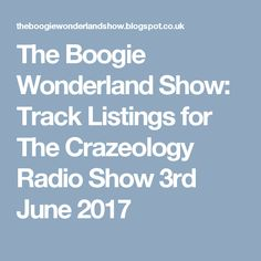 The Boogie Wonderland Show: Track Listings for The Crazeology Radio Show 3rd June 2017