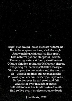 """""""Bright Star"""" by John Keats. First poem I ever memorized. I love, love, love John Keats. Beautiful Poetry, Romantic Poetry, Quotes And Notes, Poem Quotes, Author Quotes, Poems About Stars, Star Poems, John Keats Poems, Literary Quotes"""