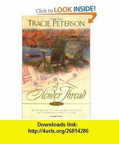 Slender Thread, A Tracie Peterson , ISBN-10: 0764222511  ,  , ASIN: B004J8I010 , tutorials , pdf , ebook , torrent , downloads , rapidshare , filesonic , hotfile , megaupload , fileserve
