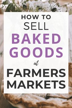 How to Sell Baked Goods At Farmers Markets - Emma Jean Landry Bakery Business Plan, Baking Business, Cake Business, Business Ideas, Catering Business, Business Planning, Business Marketing, Content Marketing, Internet Marketing