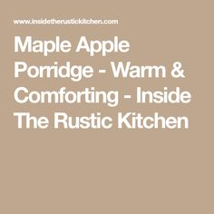 Maple Apple Porridge - Warm & Comforting - Inside The Rustic Kitchen