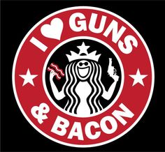 I Love Guns and Bacon. Starbucks Guns and Bacon Sticker Window Decal. guns and bacon. Love Gun, Gun Rights, Guns And Ammo, God Bless America, We The People, Firearms, Logos, My Life, Religion