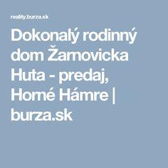 Dokonalý rodinný dom Žarnovicka Huta - predaj, Horné Hámre | burza.sk