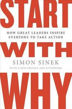 Start with Why: How Great Leaders Inspire Everyone to Take Action. By Simon Sinek.  Call # 658.4 SIN