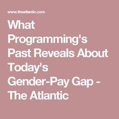 What Programming's Past Reveals About Today's Gender-Pay Gap - The Atlantic