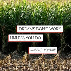 """Dreams don't work unless you do."" - John C. Maxwell #quote #working #inspiration"