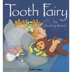 Tooth Fairy, written & illustrayed by Audrey Wood