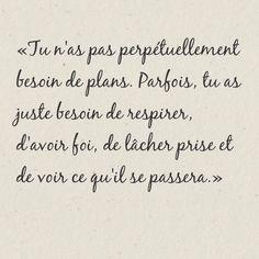 «Tu n'as pas perpétuellement besoin de plans. Parfois, tu as juste besoin de respirer, d'avoir foi, de lâcher prise et de voir ce qu'il se passera.»  Themes : Foi, Plan
