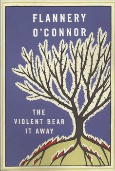 The Violent Bear It Away (and anything ever written by Flannery O'Connor)