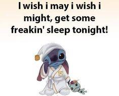 I wish i may wish i might get some freaking sleep tonight ! Funny Minion Memes, Funny Disney Memes, Disney Jokes, Minions Quotes, Funny True Quotes, Funny Relatable Memes, Cute Quotes, Funny Texts, Lilo And Stitch Memes
