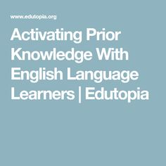 Activating Prior Knowledge With English Language Learners   Edutopia