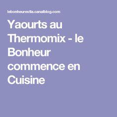 Yaourts au Thermomix - le Bonheur commence en Cuisine