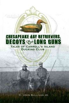 Chesapeake Bay Retrievers, Decoys & Long Guns: Tales of Carroll's