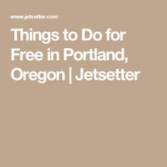 Things to Do for Free in Portland, Oregon | Jetsetter