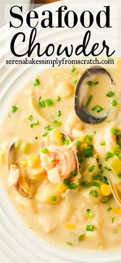 To die for hearty, creamy Seafood Chowder from serenabakessimplyfromscratch.com.