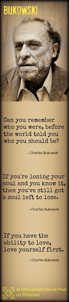 Charles Bukowski quote from Michael McClintock Poet on Pinterest.