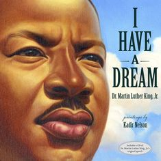 """I Have a Dream by Kadir Nelson is a visual depiction of MLK's """"I Have a Dream"""" speech. Martin Luther Jr, Kadir Nelson, Middle School Books, I Have A Dream, Kindle, Inspiring Message, Lincoln Memorial, August 28, King Jr"""