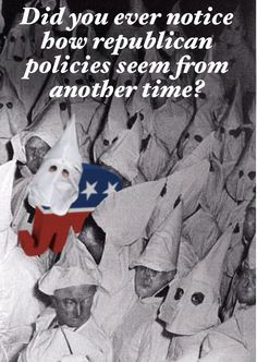 Republican racist mindset drives their bigoted policies against human rights.