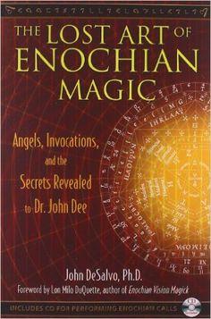 The Lost Art of Enochian Magic: Angels, Invocations, and the Secrets Revealed to Dr. John Dee: John DeSalvo Ph.D., Lon Milo DuQuette: 9781594773440: Amazon.com: Books