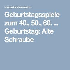 Geburtstagsspiele Zum 40 50 60 Geburtstag Alte Schraube