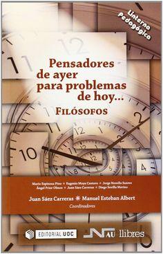 Pensadores de ayer para problemas de hoy : filósofos / Juan Sáez Carreras, Manuel Esteban Albert (coordinadores)