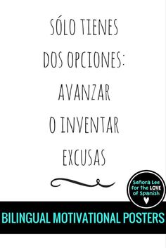 "FREEBIE!  Need motivation?  Quote in Spanish & English. Translates to ""You only have two options, to advance or make excuses."" Great reminder for your class. Print and frame."