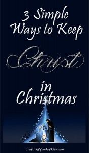 3 Simple ways to keep Christ in Christmas... I love this list