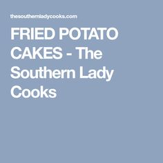 FRIED POTATO CAKES - The Southern Lady Cooks