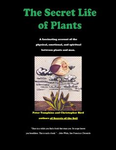 The Secret Life of Plants: A Fascinating Account of the Physical, Emotional, and Spiritual Relations Between Plants and Man by Peter Tompkins and Christopher Bird Spiritual Enlightenment, Spirituality, Secret Life Of Plants, Lie Detector, Smell Good, The Secret, Herbalism, My Books, Reading