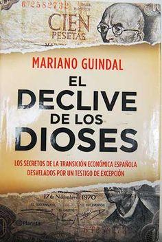 El declive de los dioses: los secretos de la transición económica española desvelados por un testigo de excepción/Guindal, Mariano