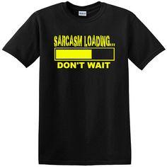 Sarcasm Loading Don't Wait  Funny TShirt for by HotRockNovelTees, $16.00