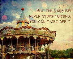 """But the carousel never stops turning. You can't get off. Grey's Anatomy quotes"