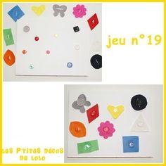 jeu 19Prendre un châssis entoilé et y coudre des boutons de différentes tailles et différentes couleurs. Découper ensuite des formes dans de la feutrine et les fendre au milieu en guise de boutonnière.