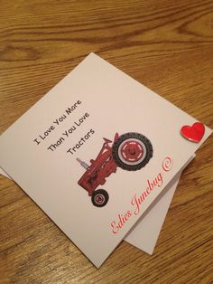 A personal favourite from my Etsy shop https://www.etsy.com/uk/listing/265396572/i-love-you-more-than-you-love-tractors