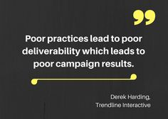 Poor practices lead to poor deliverability which leads to poor campaign results