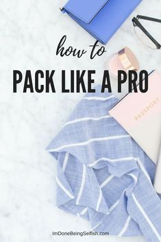 How to pack like a pro, packing tips, packing tricks, how to pack for vacation,