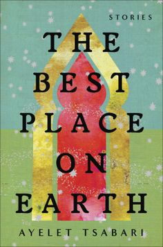 The Best Place on Earth | Ayelet Tsabari | 9780812988932 | NetGalley