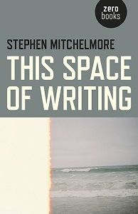 Book Review 'This Space of Writing' by Stephen Mitchelmore - Reviewed by Abby
