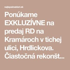 Ponúkame EXKLUZÍVNE na predaj RD na Kramároch v tichej ulici, Hrdlickova.linka, strecha, upravená vstupná časť Да я видим пак с Трифон - дворът емного малък Bratislava, It Cast