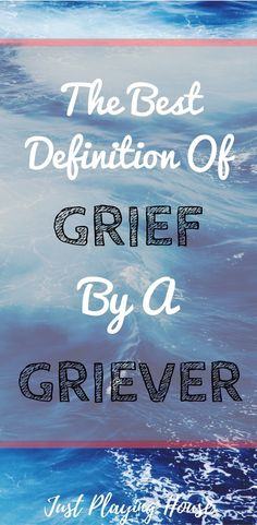 What is grief? Grief definition by a griever.