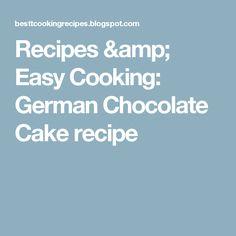 Recipes & Easy Cooking: German Chocolate Cake recipe