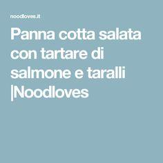 Panna cotta salata con tartare di salmone e taralli  Noodloves