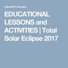 EDUCATIONAL LESSONS and ACTIVITIES | Total Solar Eclipse 2017