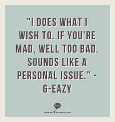 I mean it- G-Eazy