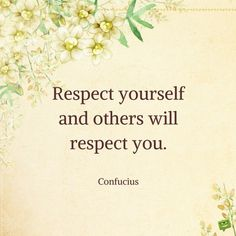 Confucius quotes Respect yourself and others will respect you. Respect Yourself Quotes, Respect Quotes, Words Of Wisdom Quotes, Encouragement Quotes, Life Quotes, Living Quotes, Quotes Quotes, Relationship Quotes, I Miss You Quotes